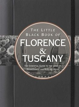 The Little Black Book of Florence and Tuscany 2013: The Essential Guide to the Land of Renaissance and Rolling Hills