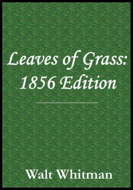 Walt Whitman Leaves of Grass: 1856 Edition