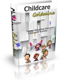 Childcare Goldmine - Develop Babysitting Into A Successful Business