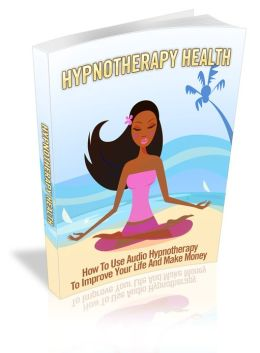 Hypnotherapy Health - How To Use Audio Hypnotherapy To Improve Your Life And Make Money
