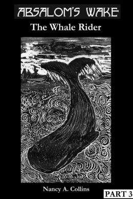 Absalom's Wake-Part Three-The Whale Rider