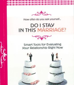 Do I Stay in this Marriage? Smart Tools for Evaluating Your Relationship