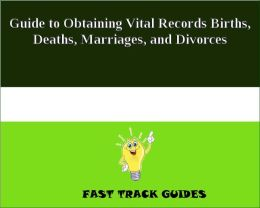 Guide to Obtaining Vital Records Births, Deaths, Marriages, and Divorces