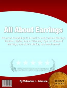 All About Earrings: Discover Everything You Need To Know About Earrings, Fashion, Styles, Proper Cleaning Tips for Diamond Earrings, The Diva's Choice, And Much More!