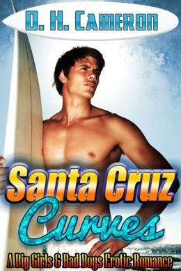 Santa Cruz Curves (A Big Girls & Bad Boys Erotic Romance)