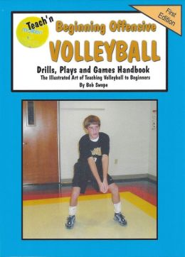 Teach'n Beginning Offensive Volleyball Drills, Plays, and games Free Flow Handbook