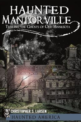 Haunted Mantorville: Trailing the Ghosts of Old Minnesota