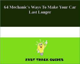 64 Mechanic's Ways To Make Your Car Last Longer