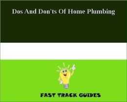 Dos And Don'ts Of Home Plumbing