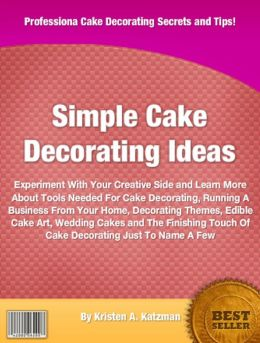 Simple Cake Decorating Ideas: Experiment With Your Creative Side and Learn More About Tools Needed For Cake Decorating, Running A Business From Your Home, Decorating Themes, Edible Cake Art, Wedding Cakes and The Finishing Touch Of ake Decorating