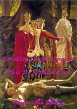 A Medieval Fantasy Adventure and Myka The Goddess Witch