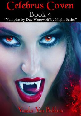 Celebrus Coven Human Clones (Vampire by Day Werewolf by Night, #4)