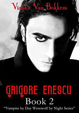 Grigore Enescu Book 2 (Vampire by Day Werewolf by Night, #2)
