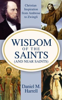 Wisdom of the Saints (and Near Saints): Christian Inspiration from Ambrose to Zwingli