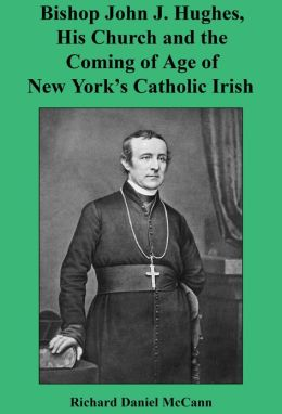 Bishop John J. Hughes, His Church and the Coming of Age of New Yorkââle/