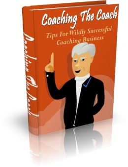 Coaching The Coach: Tips For Wildly Successful Coaching Business