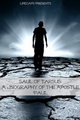 Saul of Tarsus: A Biography of the Apostle Paul
