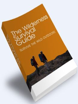 The Wilderness survival Guide - Survive The Wild Outdoors