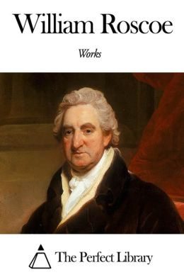 Works of William Roscoe
