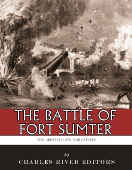 The Greatest Civil War Battles: The Battle of Fort Sumter