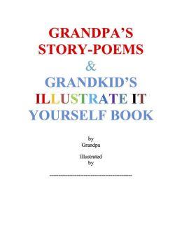 Grandpa's Story-Poems & Grandkid's Illustrate It Yourself Book