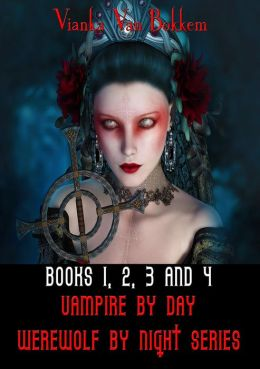 Books 1, 2, 3, and 4 Vampire by Day Werewolf by Night Series