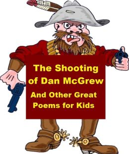 The Shooting of Dan McGrew and Other Great Poems for Kids