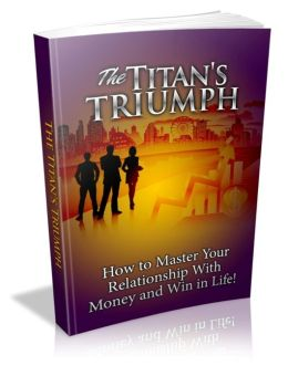 The Titan's Triumph - How To Master Your Relationship With Money And Win In Life!