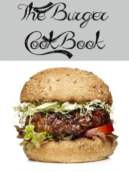 The Burger Cookbook (274 recipes)