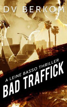 Bad Traffick: A Leine Basso Novel