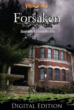 Weird NJ Presents FORSAKEN: Abandoned in and Around New Jersey