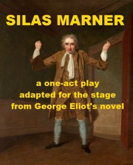 Silas Marner - One-act Play Adapted for the Stage from George Eliot's Novel