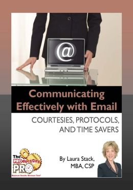 Communicating Effectively with Email - Courtesies, Protocols, and Time Savers
