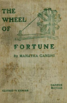 The Wheel of Fortune: Freedom's Battle; Swaraj in One Year; Indian Home Rule - Mahatma Gandhi: His Life writings and speeches