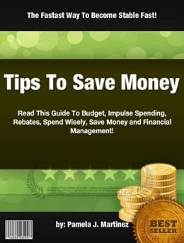 Tips To Save Money:Read This Guide To Budget, Impulse Spending, Rebates, Spend Wisely, Save Money and Financial Management!