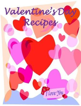 Discover Happy Valentine's Day Recipes - True recipes that will add some romance to your Valentine's Day...