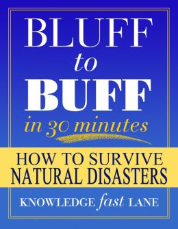 Bluff to Buff in 30 Minutes: How to Survive Natural Disasters - Facts & Trivia Quiz Questions Game Book (Fast & Easy Absorption Learning System)