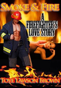Smoke & Fire A Firefighter's Love Story
