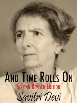 And Time Rolls On: The Savitri Devi Interviews