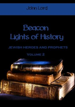 Beacon Lights of History : Jewish Heroes and Prophets, Volume 2 (Illustrated)
