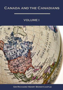 Canada and the Canadians, Volume I (Illustrated)