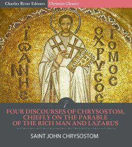 Four Discourses of Chrysostom, Chiefly on the Parable of the Rich Man and Lazarus