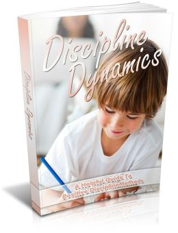 Discipline Dynamics - A Helpful Guide To Positive Discipline Methods