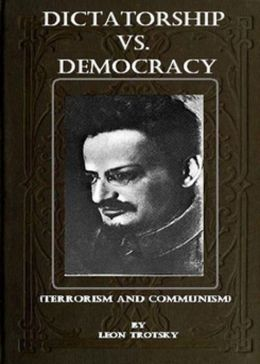 Dictatorship vs. Democracy: Terrorism and Communism! A Politics Classic By Leon Trotsky! AAA+++