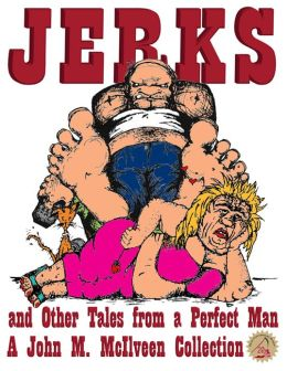Jerks and Other Tales from a Perfect Man