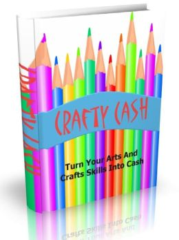 Crafty Cash - Turn Your Arts And Crafts Skills Into Cash