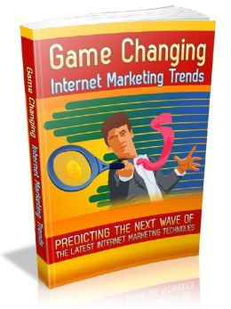 Game Changing Internet Marketing Trends - Predicting the next wave of the latest Internet marketing techniques