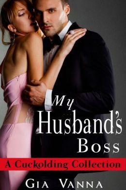My Husband's Boss (A Cuckolding Collection)