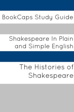 Histories of Shakespeare In Plain and Simple English (A Modern Translation and the Original Version)