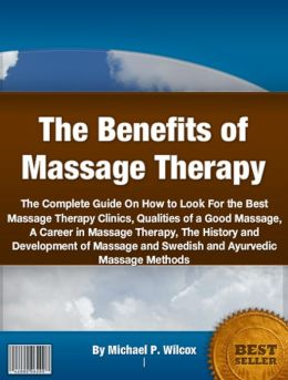 The Benefits of Massage Therapy: The Complete Guide On How to Look For the Best Massage Therapy Clinics, Qualities of a Good Massage, A Career in Massage Therapy, The History and Development of Massage and Swedish and Ayurvedic Massage Methods